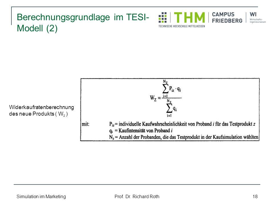 Simulation im Marketing Prof. Dr. Richard Roth 18 Berechnungsgrundlage im TESI- Modell (2) Widerkaufratenberechnung des neue Produkts ( W z )
