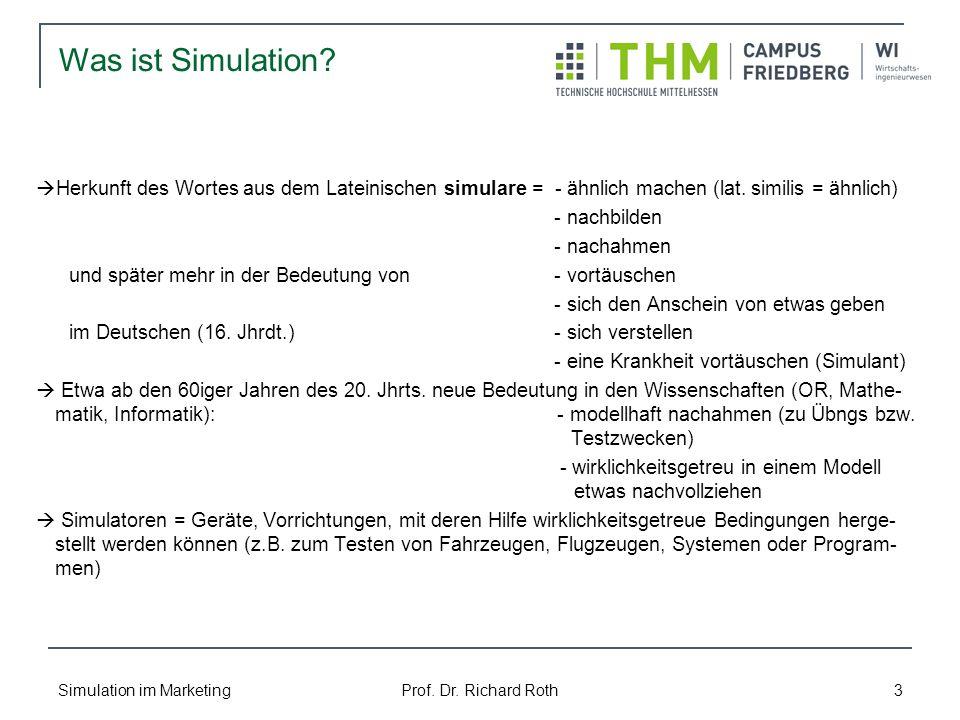 Simulation im Marketing Prof. Dr. Richard Roth 3 Was ist Simulation? Herkunft des Wortes aus dem Lateinischen simulare = - ähnlich machen (lat. simili