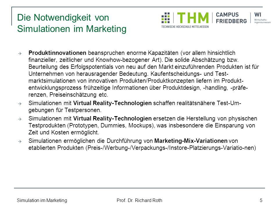 Simulation im Marketing Prof. Dr. Richard Roth 5 Die Notwendigkeit von Simulationen im Marketing Produktinnovationen beanspruchen enorme Kapazitäten (