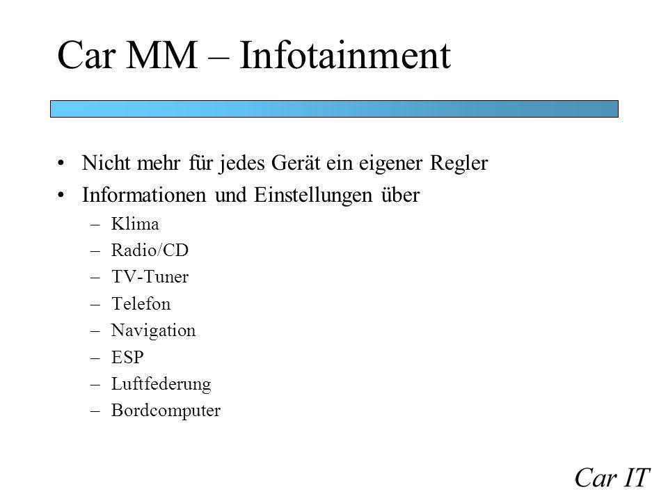Car MM – Infotainment Nicht mehr für jedes Gerät ein eigener Regler Informationen und Einstellungen über –Klima –Radio/CD –TV-Tuner –Telefon –Navigati