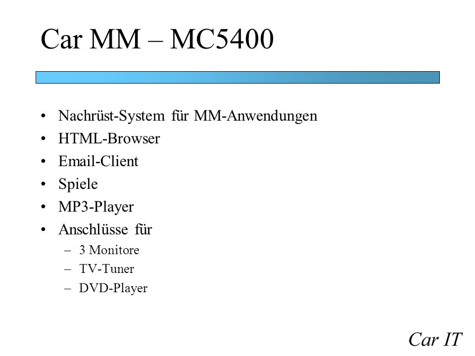 Car MM – MC5400 Nachrüst-System für MM-Anwendungen HTML-Browser Email-Client Spiele MP3-Player Anschlüsse für –3 Monitore –TV-Tuner –DVD-Player