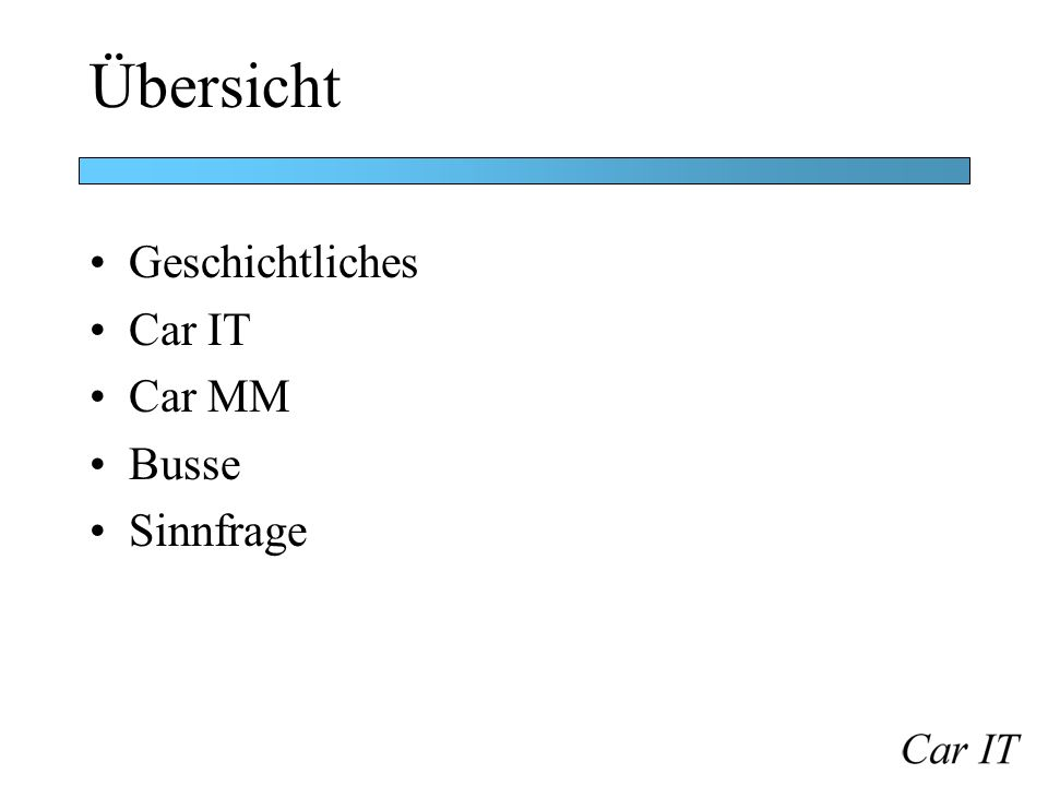 Übersicht Geschichtliches Car IT Car MM Busse Sinnfrage