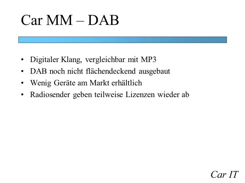 Car MM – DAB Digitaler Klang, vergleichbar mit MP3 DAB noch nicht flächendeckend ausgebaut Wenig Geräte am Markt erhältlich Radiosender geben teilweis