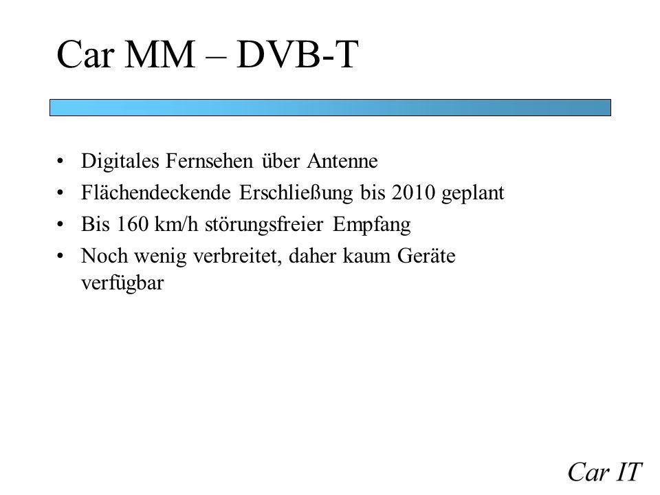 Car MM – DVB-T Digitales Fernsehen über Antenne Flächendeckende Erschließung bis 2010 geplant Bis 160 km/h störungsfreier Empfang Noch wenig verbreite