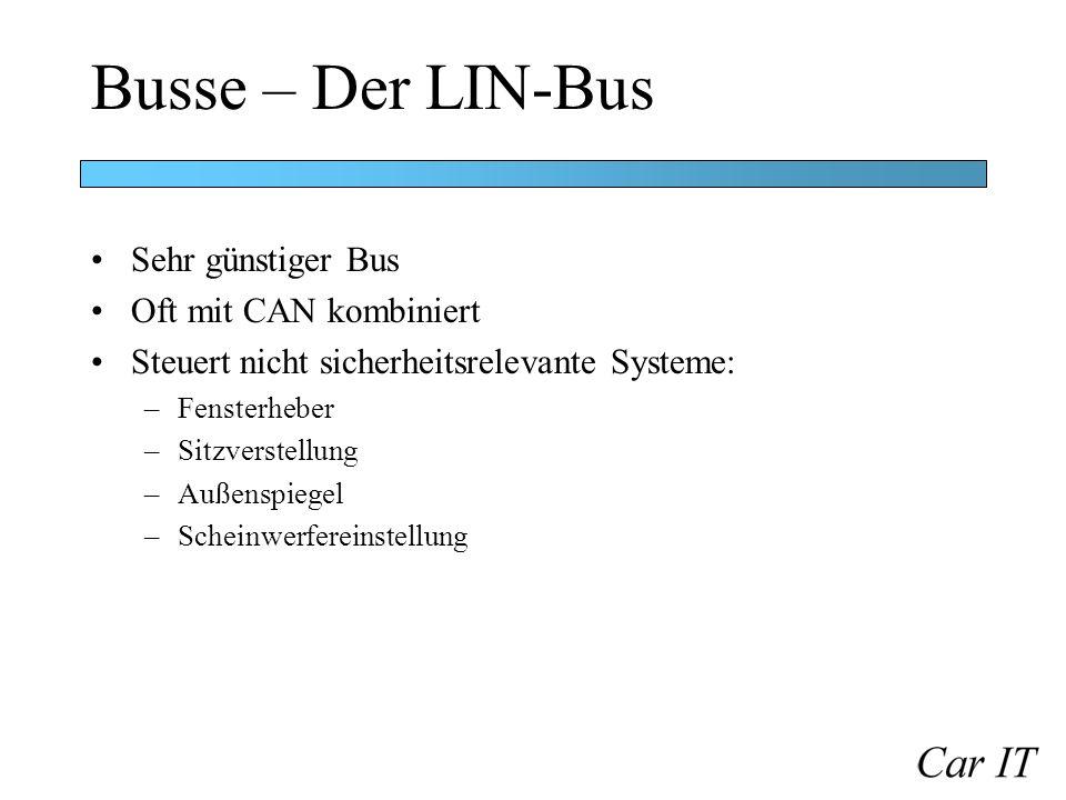 Busse – Der LIN-Bus Sehr günstiger Bus Oft mit CAN kombiniert Steuert nicht sicherheitsrelevante Systeme: –Fensterheber –Sitzverstellung –Außenspiegel