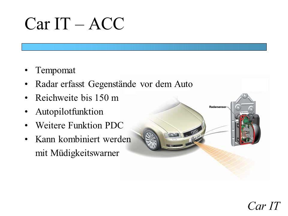 Car IT – ACC Tempomat Radar erfasst Gegenstände vor dem Auto Reichweite bis 150 m Autopilotfunktion Weitere Funktion PDC Kann kombiniert werden mit Mü