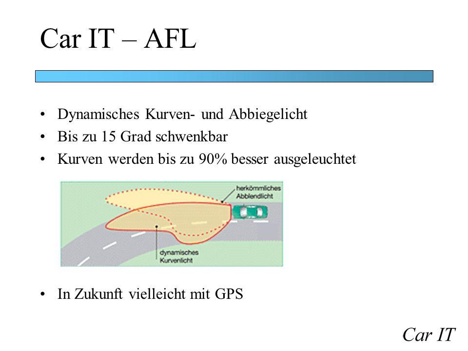 Car IT – AFL Beim Abbiegen bis zu 90 Grad schwenkbar Abhängig von Blinker und Lenkeinschlag Ab 50 km/h deaktiviert