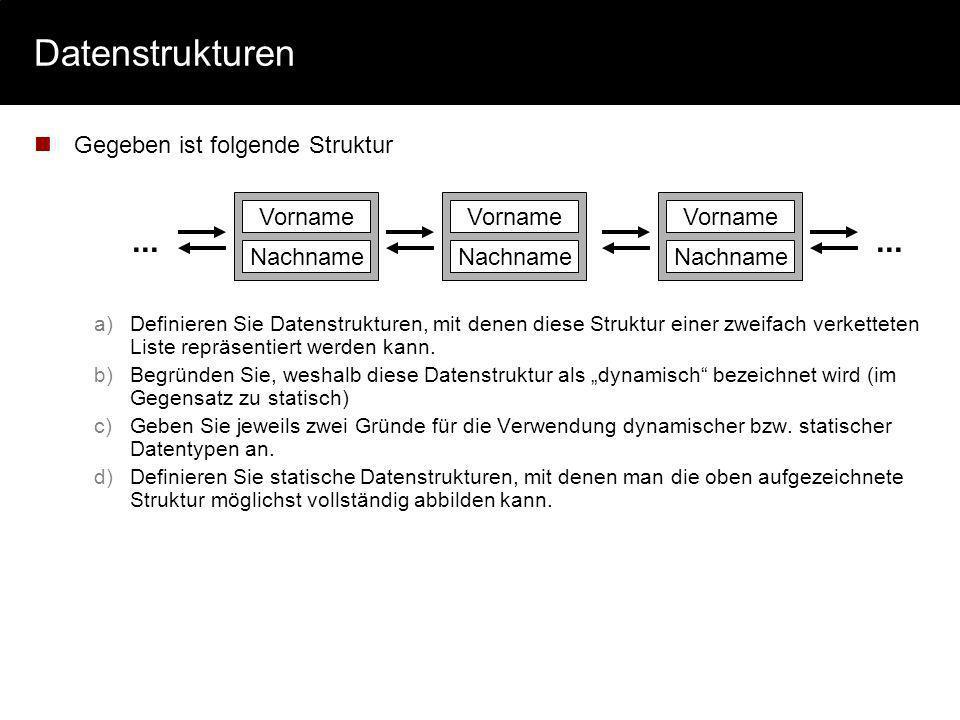 Datenstrukturen Gegeben ist folgende Struktur a)Definieren Sie Datenstrukturen, mit denen diese Struktur einer zweifach verketteten Liste repräsentier