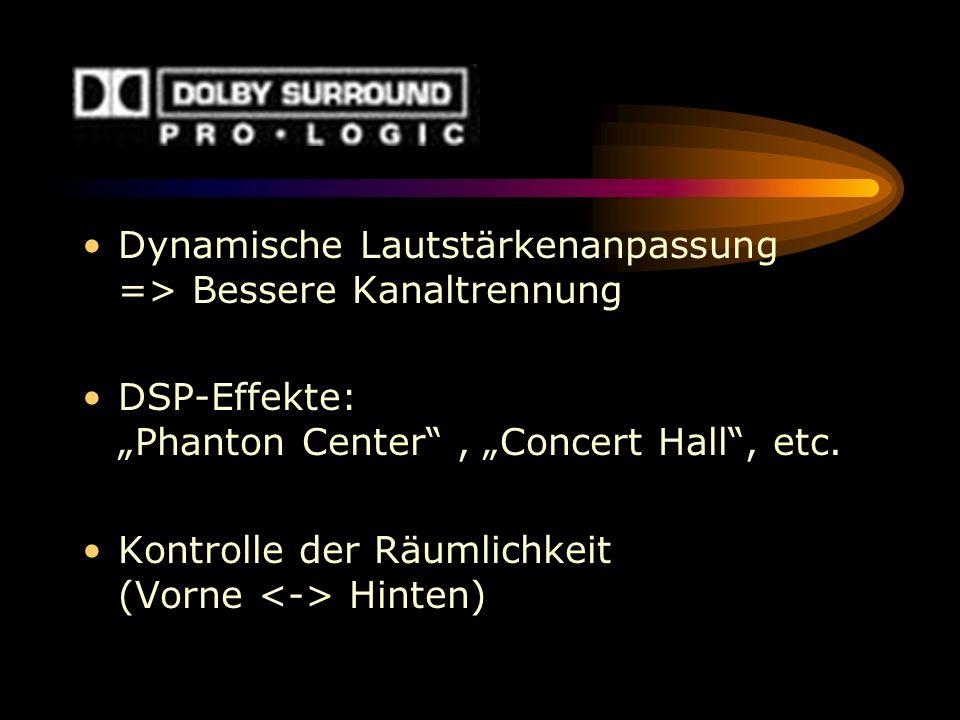 Dynamische Lautstärkenanpassung => Bessere Kanaltrennung DSP-Effekte: Phanton Center, Concert Hall, etc. Kontrolle der Räumlichkeit (Vorne Hinten)