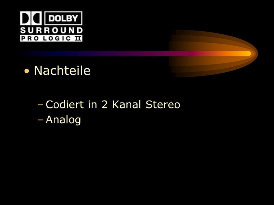 Nachteile –Codiert in 2 Kanal Stereo –Analog