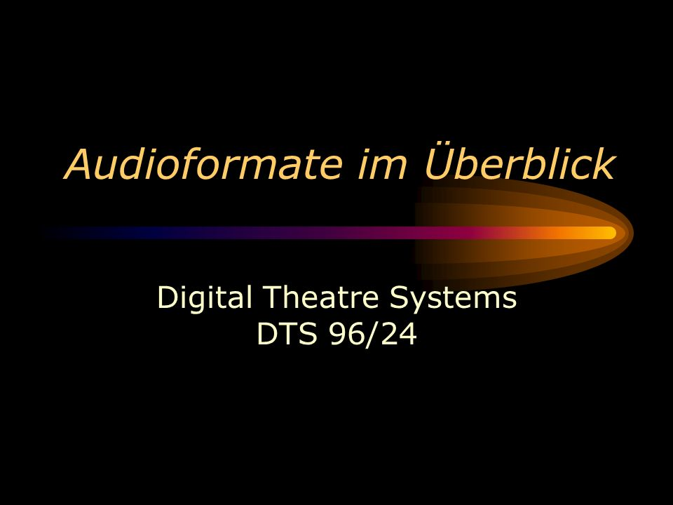 Audioformate im Überblick Digital Theatre Systems DTS 96/24