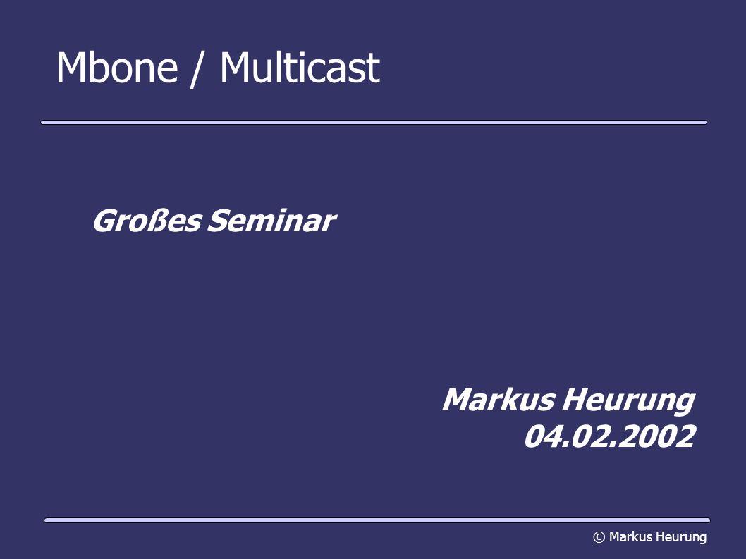 Mbone / Multicast Großes Seminar Markus Heurung 04.02.2002 © Markus Heurung