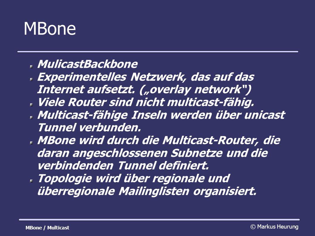 MBone MulicastBackbone Experimentelles Netzwerk, das auf das Internet aufsetzt.