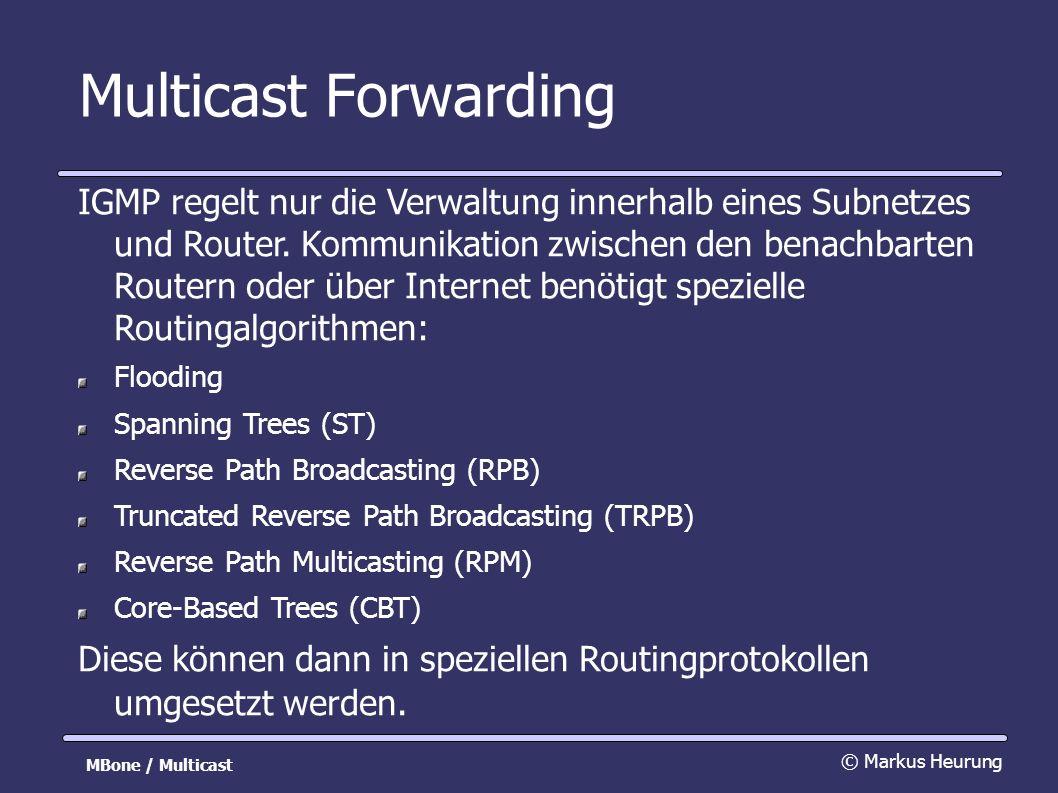 Multicast Forwarding IGMP regelt nur die Verwaltung innerhalb eines Subnetzes und Router.