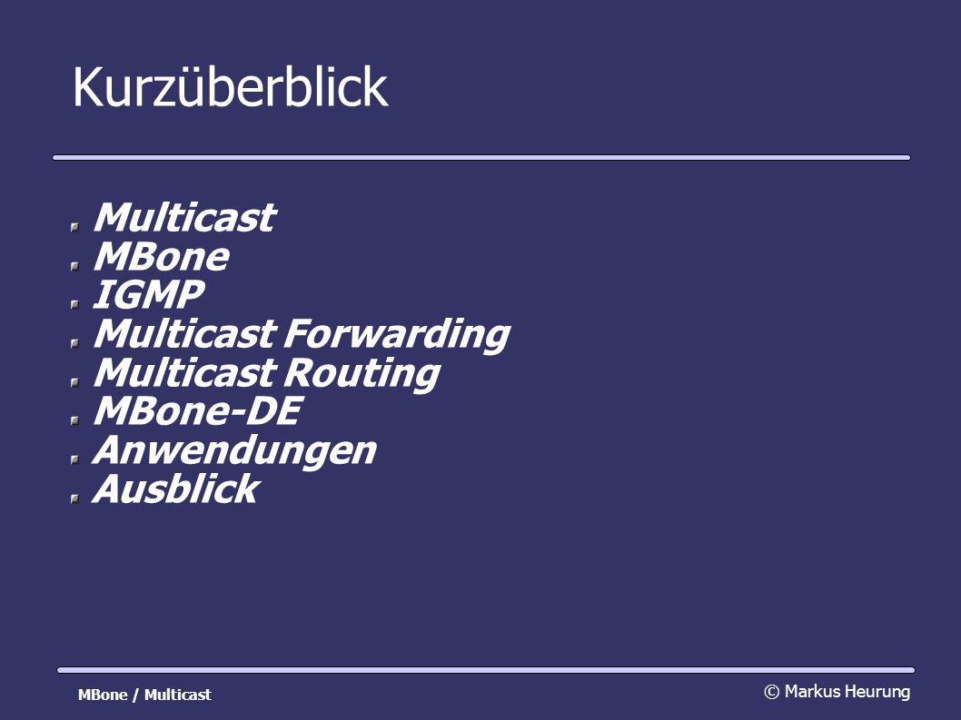 Kurzüberblick Multicast MBone IGMP Multicast Forwarding Multicast Routing MBone-DE Anwendungen Ausblick © Markus Heurung MBone / Multicast
