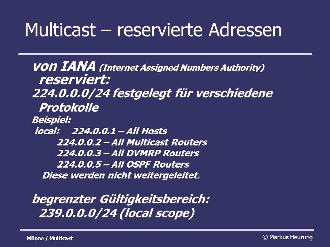 Multicast – reservierte Adressen von IANA (Internet Assigned Numbers Authority) reserviert: 224.0.0.0/24 festgelegt für verschiedene Protokolle Beispiel: local:224.0.0.1 – All Hosts 224.0.0.2 – All Multicast Routers 224.0.0.3 – All DVMRP Routers 224.0.0.5 – All OSPF Routers Diese werden nicht weitergeleitet.