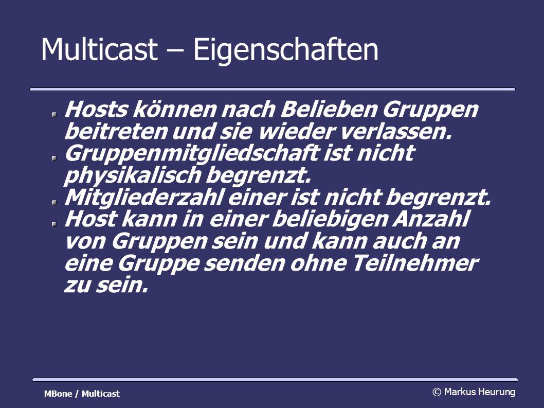 Multicast – Eigenschaften Hosts können nach Belieben Gruppen beitreten und sie wieder verlassen.