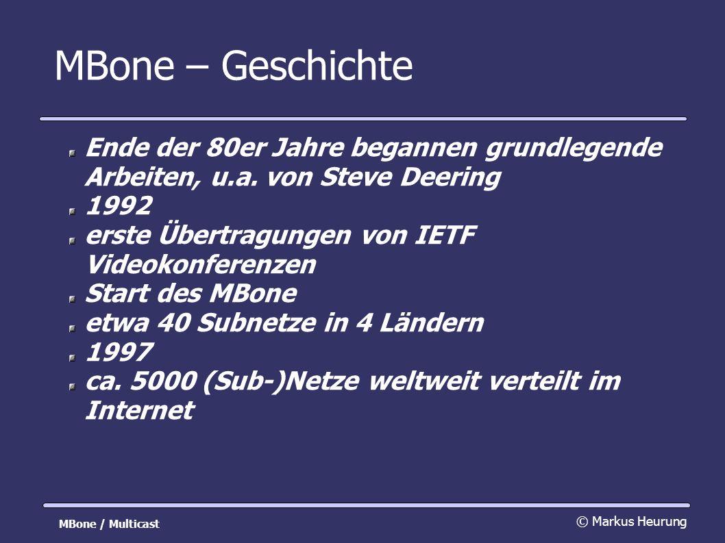MBone – Geschichte Ende der 80er Jahre begannen grundlegende Arbeiten, u.a.
