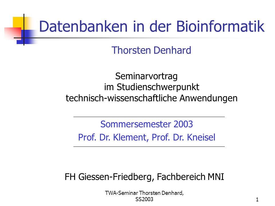 TWA-Seminar Thorsten Denhard, SS20032 Inhalt Einführung Bioinformatik Genetischer Code Proteine Einsatzgebiete für Datenbanken in der BI Sequenzdatenbanken Dynamische Prozesse, etc.