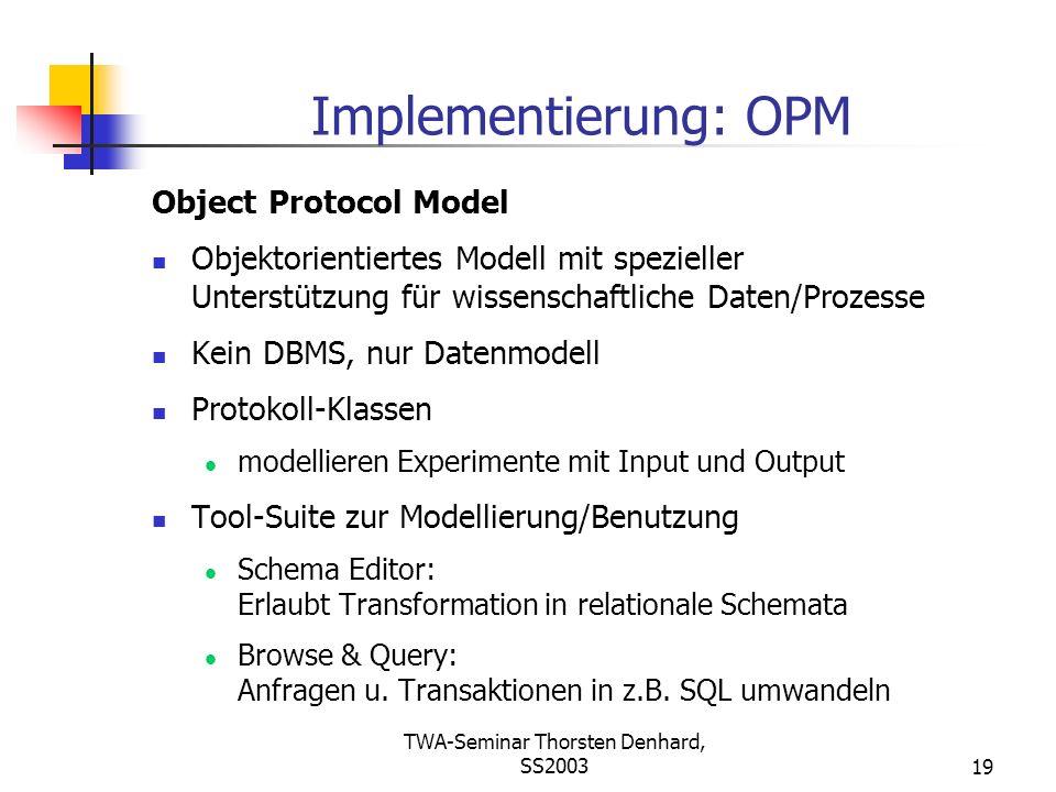 TWA-Seminar Thorsten Denhard, SS200319 Implementierung: OPM Object Protocol Model Objektorientiertes Modell mit spezieller Unterstützung für wissensch