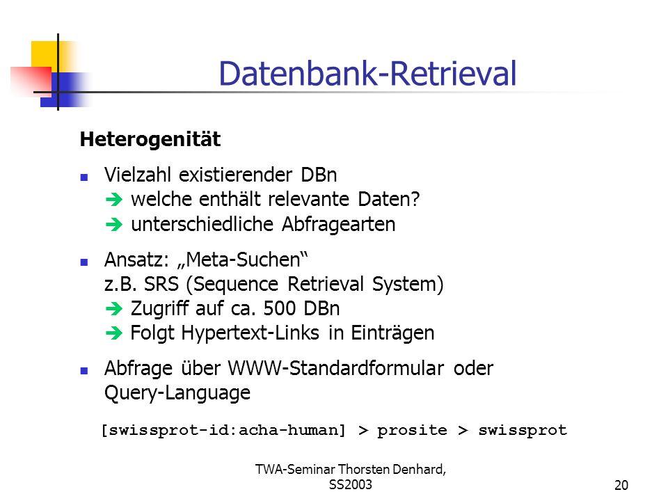 TWA-Seminar Thorsten Denhard, SS200320 Datenbank-Retrieval Heterogenität Vielzahl existierender DBn welche enthält relevante Daten? unterschiedliche A
