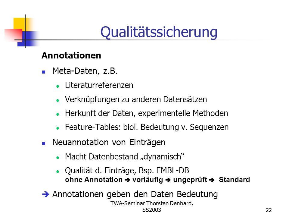 TWA-Seminar Thorsten Denhard, SS200322 Qualitätssicherung Annotationen Meta-Daten, z.B. Literaturreferenzen Verknüpfungen zu anderen Datensätzen Herku