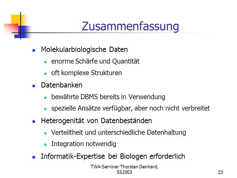TWA-Seminar Thorsten Denhard, SS200323 Zusammenfassung Molekularbiologische Daten enorme Schärfe und Quantität oft komplexe Strukturen Datenbanken bew