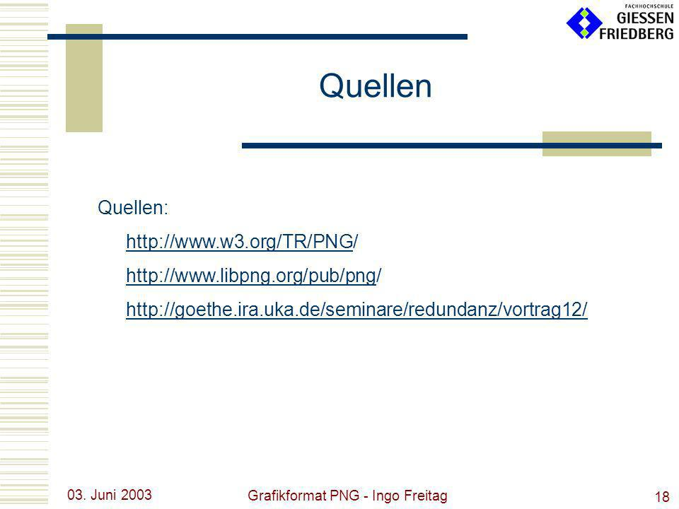 03. Juni 2003 Grafikformat PNG - Ingo Freitag 18 Quellen: http://www.w3.org/TR/PNGhttp://www.w3.org/TR/PNG/ http://www.libpng.org/pub/pnghttp://www.li