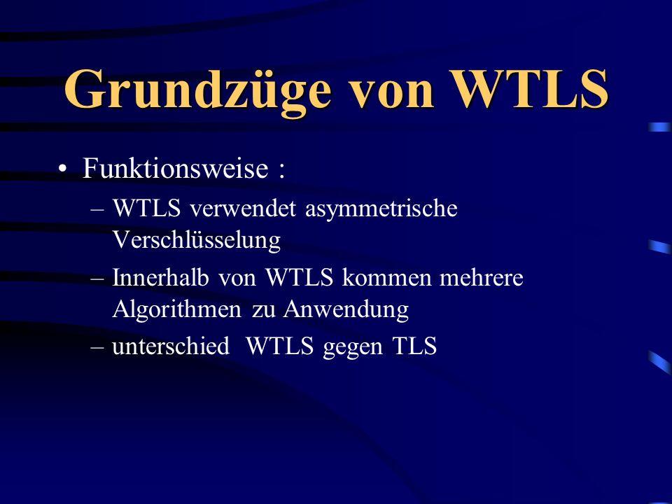Grundzüge von WTLS Funktionsweise : –WTLS verwendet asymmetrische Verschlüsselung –Innerhalb von WTLS kommen mehrere Algorithmen zu Anwendung –untersc