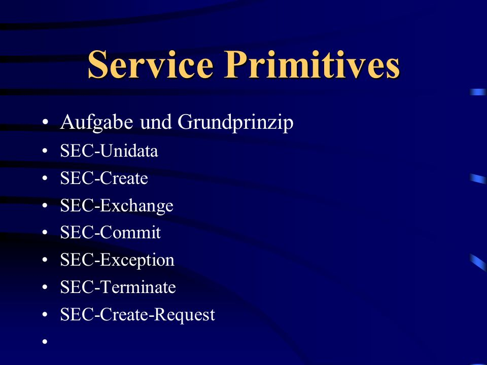 Service Primitives Aufgabe und Grundprinzip SEC-Unidata SEC-Create SEC-Exchange SEC-Commit SEC-Exception SEC-Terminate SEC-Create-Request