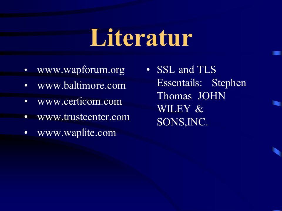 Literatur www.wapforum.org www.baltimore.com www.certicom.com www.trustcenter.com www.waplite.com SSL and TLS Essentails: Stephen Thomas JOHN WILEY &