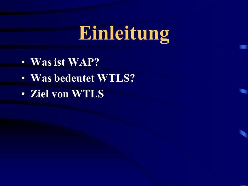 Einleitung Was ist WAP?Was ist WAP? Was bedeutet WTLS?Was bedeutet WTLS? Ziel von WTLSZiel von WTLS