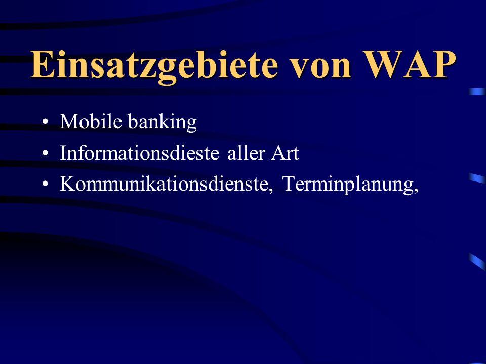 Einsatzgebiete von WAP Mobile banking Informationsdieste aller Art Kommunikationsdienste, Terminplanung,