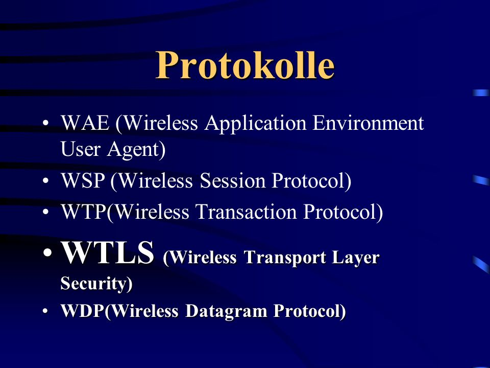 Protokolle WAE (Wireless Application Environment User Agent) WSP (Wireless Session Protocol) WTP(Wireless Transaction Protocol) WTLS (Wireless Transpo
