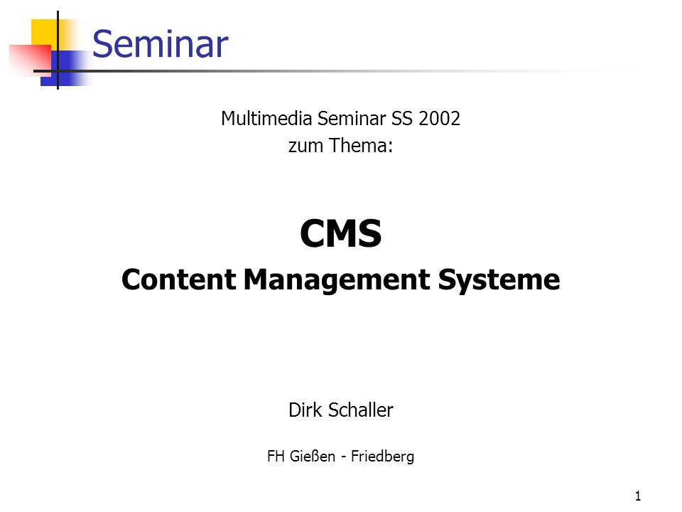 1 Seminar Multimedia Seminar SS 2002 zum Thema: CMS Content Management Systeme Dirk Schaller FH Gießen - Friedberg
