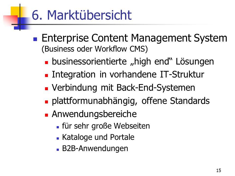 15 6. Marktübersicht Enterprise Content Management System (Business oder Workflow CMS) businessorientierte high end Lösungen Integration in vorhandene