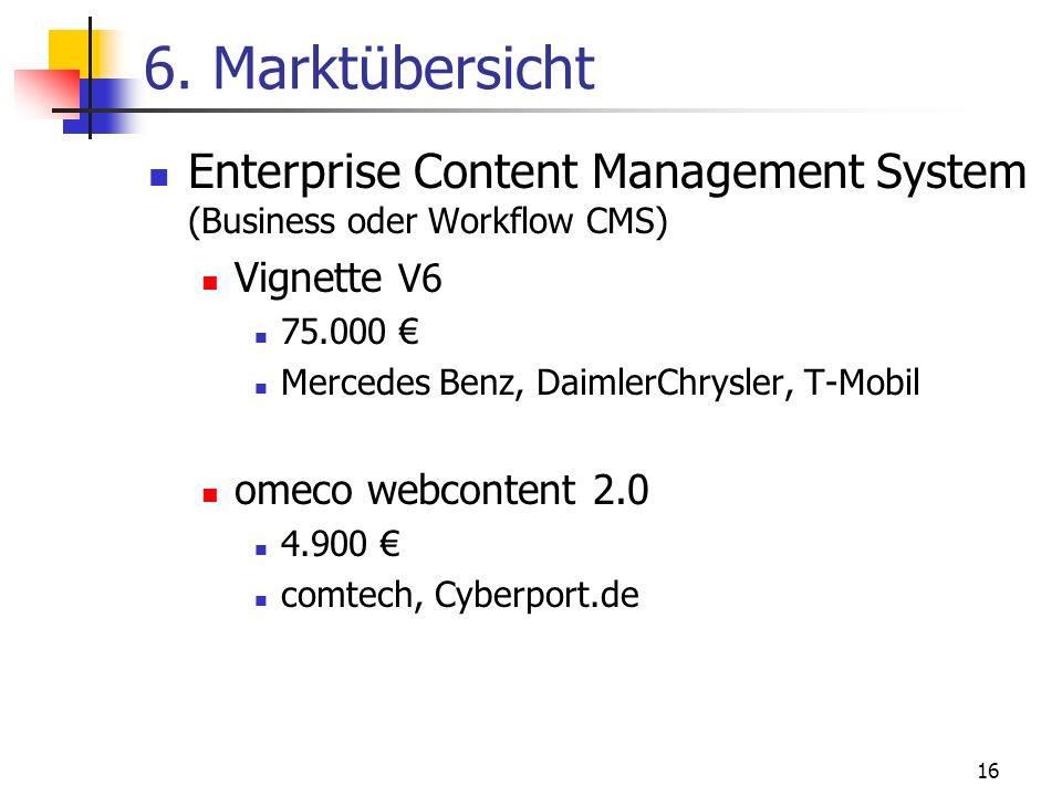 16 6. Marktübersicht Enterprise Content Management System (Business oder Workflow CMS) Vignette V6 75.000 Mercedes Benz, DaimlerChrysler, T-Mobil omec