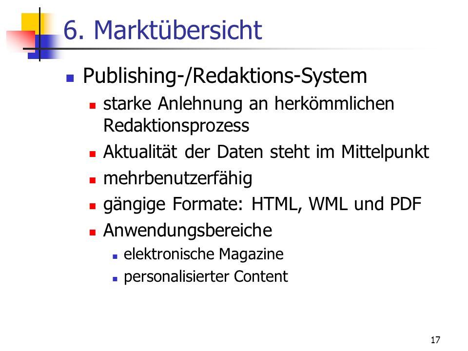 17 6. Marktübersicht Publishing-/Redaktions-System starke Anlehnung an herkömmlichen Redaktionsprozess Aktualität der Daten steht im Mittelpunkt mehrb