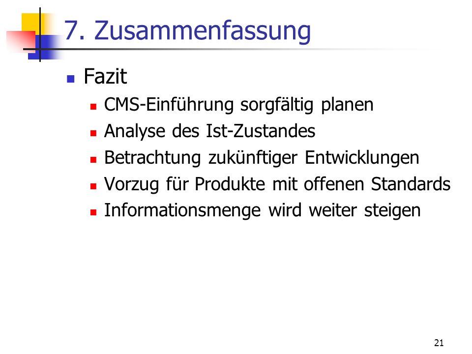 21 7. Zusammenfassung Fazit CMS-Einführung sorgfältig planen Analyse des Ist-Zustandes Betrachtung zukünftiger Entwicklungen Vorzug für Produkte mit o