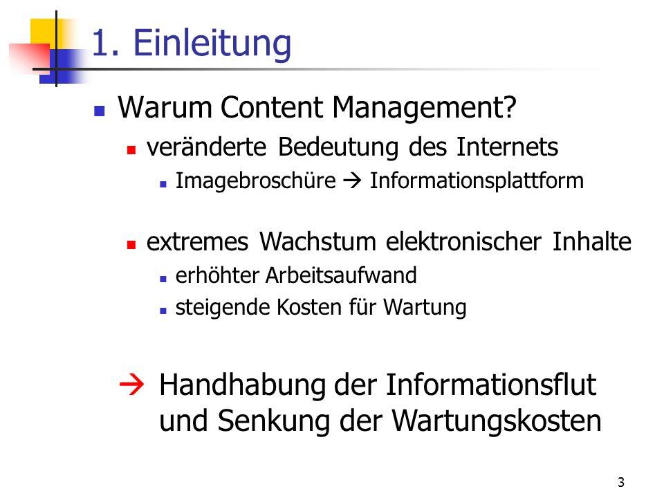 3 1. Einleitung Warum Content Management? veränderte Bedeutung des Internets Imagebroschüre Informationsplattform extremes Wachstum elektronischer Inh