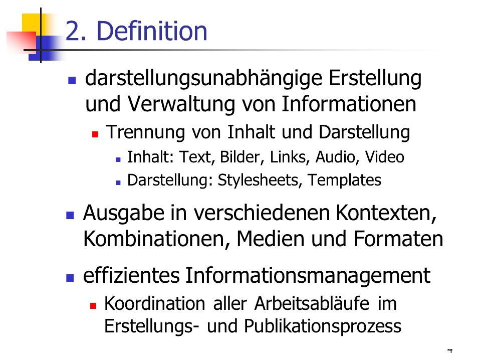 4 2. Definition darstellungsunabhängige Erstellung und Verwaltung von Informationen Trennung von Inhalt und Darstellung Inhalt: Text, Bilder, Links, A