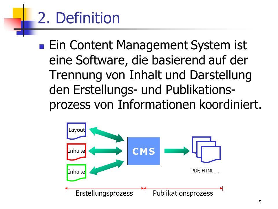 5 2. Definition Ein Content Management System ist eine Software, die basierend auf der Trennung von Inhalt und Darstellung den Erstellungs- und Publik