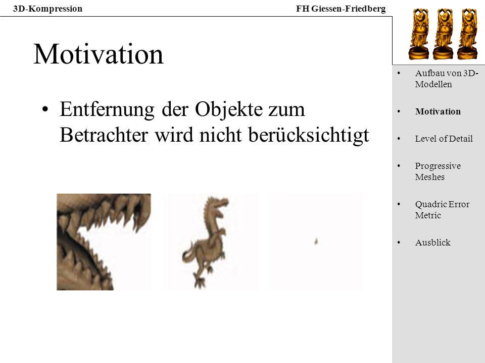 3D-KompressionFH Giessen-Friedberg Motivation Entfernung der Objekte zum Betrachter wird nicht berücksichtigt Aufbau von 3D- Modellen Motivation Level