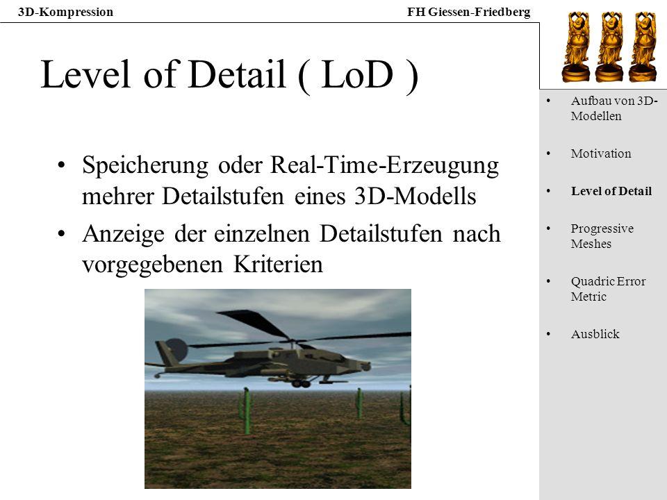 3D-KompressionFH Giessen-Friedberg Level of Detail ( LoD ) Speicherung oder Real-Time-Erzeugung mehrer Detailstufen eines 3D-Modells Anzeige der einze