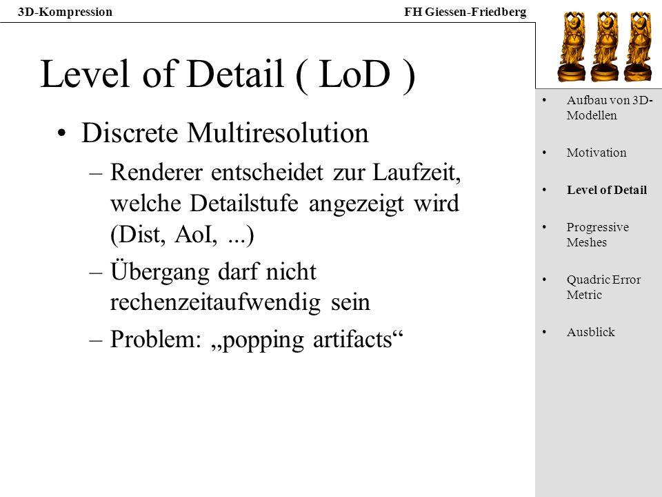 3D-KompressionFH Giessen-Friedberg Level of Detail ( LoD ) Discrete Multiresolution –Renderer entscheidet zur Laufzeit, welche Detailstufe angezeigt w