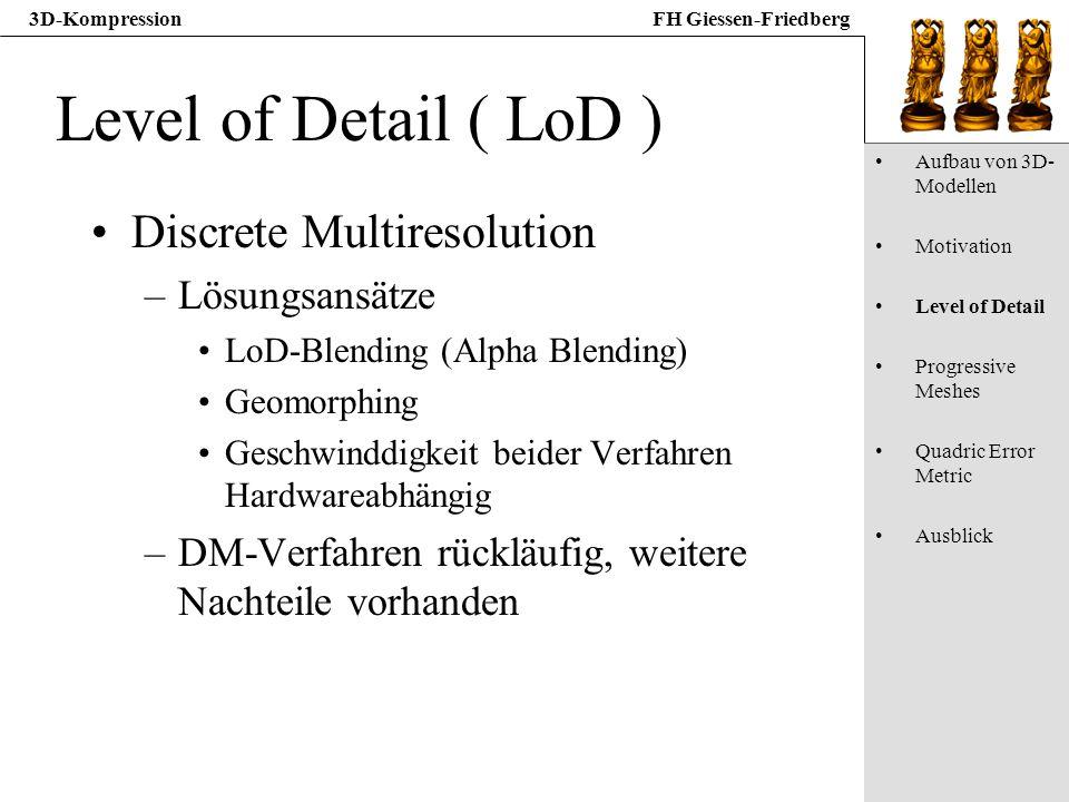 3D-KompressionFH Giessen-Friedberg Level of Detail ( LoD ) Discrete Multiresolution –Lösungsansätze LoD-Blending (Alpha Blending) Geomorphing Geschwin