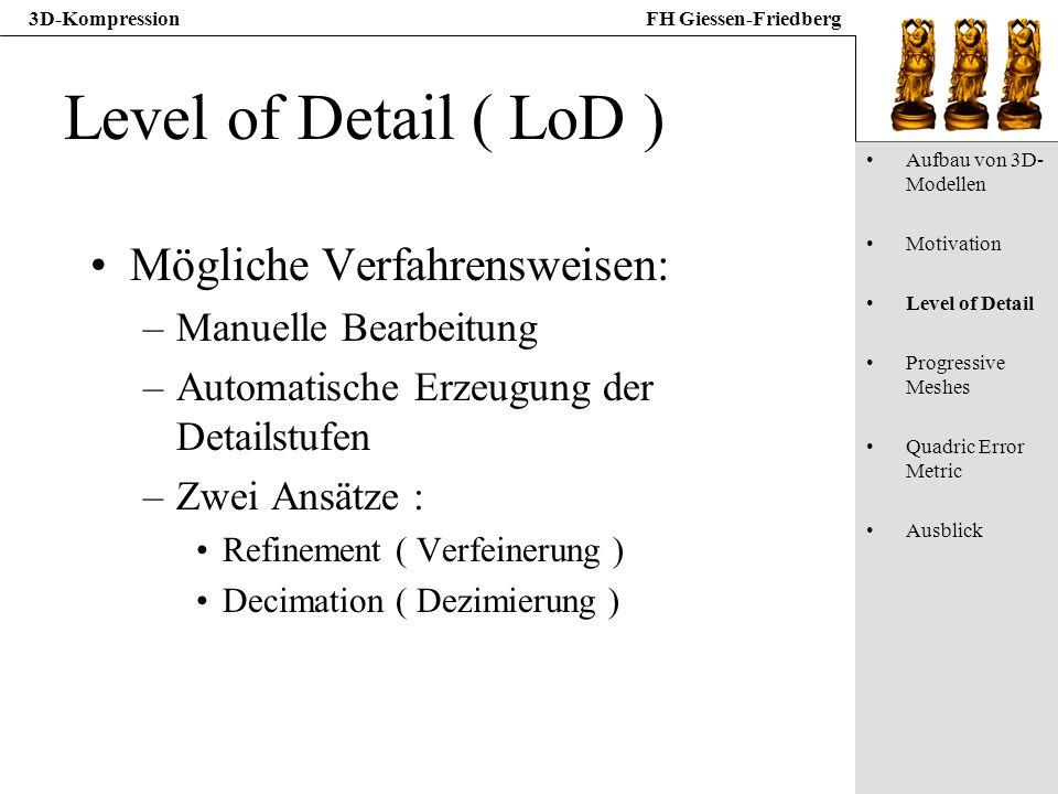 3D-KompressionFH Giessen-Friedberg Level of Detail ( LoD ) Mögliche Verfahrensweisen: –Manuelle Bearbeitung –Automatische Erzeugung der Detailstufen –