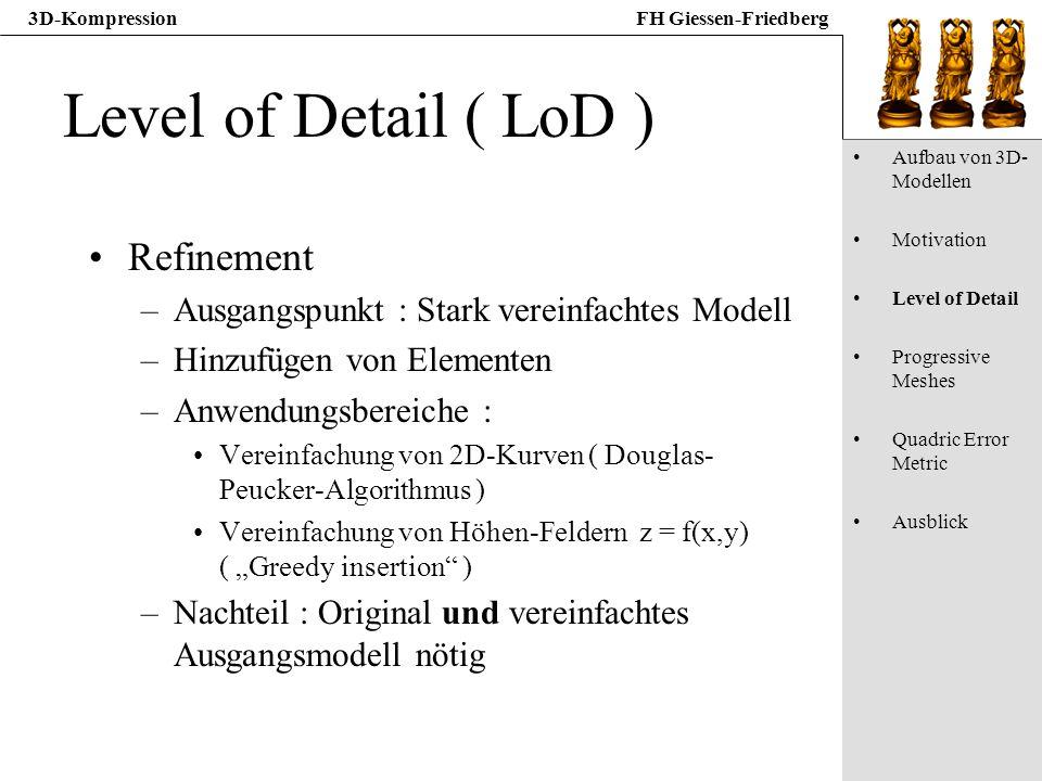 3D-KompressionFH Giessen-Friedberg Level of Detail ( LoD ) Refinement –Ausgangspunkt : Stark vereinfachtes Modell –Hinzufügen von Elementen –Anwendung
