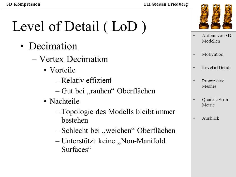 3D-KompressionFH Giessen-Friedberg Level of Detail ( LoD ) Decimation –Vertex Decimation Vorteile –Relativ effizient –Gut bei rauhen Oberflächen Nacht