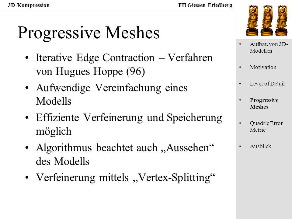 3D-KompressionFH Giessen-Friedberg Progressive Meshes Iterative Edge Contraction – Verfahren von Hugues Hoppe (96) Aufwendige Vereinfachung eines Mode